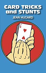 Card Tricks and Stunts: More Card Manipulations