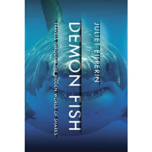Demon Fish: Travels Through the Hidden World of Sharks | [Juliet Eilperin]