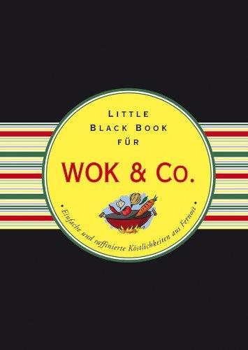 Das Little Black Book für Wok & Co.: Einfache und raffinierte Kostlichkeiten aus Fernost (Little Black Books (Deutsche Ausgabe)) (German Edition) by Anke Hennig