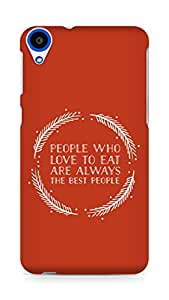 AMEZ people who love to eat are always the best people Back Cover For HTC Desire 820