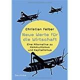 """Neue Werte f�r die Wirtschaft: Eine Alternative zu Kommunismus und Kapitalismusvon """"Christian Felber"""""""