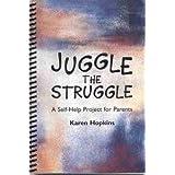 Juggle the Struggle: A Self-Help Project for Parents ~ Karen M. Hopkins