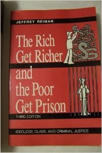 a book review of the rich get richer and the poor get prison by jeffrey reiman Professors who use the best-selling book written by reiman and leighton, the rich get richer and the poor get prison , now in a ninth edition, have frequently asked for a reader where appropriate, articles have been edited to highlight the parts most relevant for the thesis of the rich get richer.
