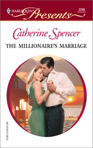 The Millionaire's Marriage (Wedlocked) (Harlequin Presents #2220), Catherine Spencer