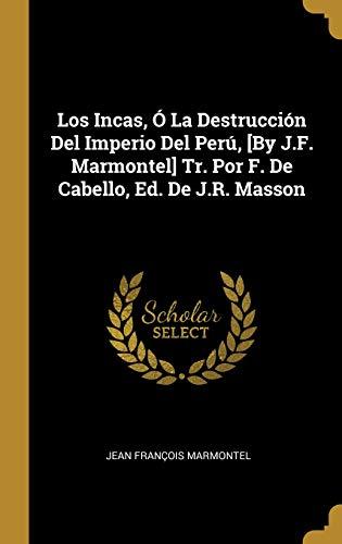 Los Incas, Ó La Destrucción del Imperio del Perú, [by J.F. Marmontel] Tr. Por F. de Cabello, Ed. de J.R. Masson  [Marmontel, Jean Francois] (Tapa Dura)