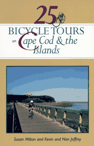 25 Bicycle Tours on Cape Cod and the Islands: Cranberry Bogs, Marshes, Sand Dunes, Lighthouses, and the Ever-Present Sea