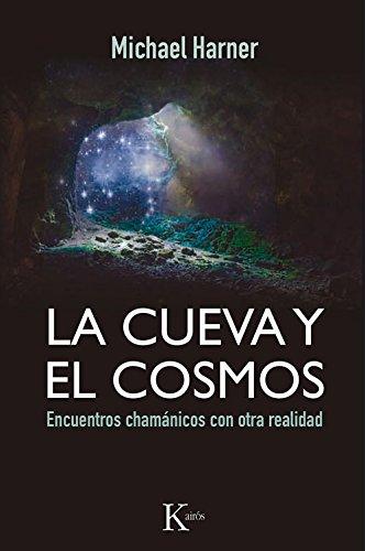 La cueva y el cosmos: Encuentros chamanicos con otra realidad (Spanish Edition) [Harner, Michael] (Tapa Blanda)