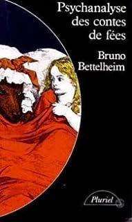 Psychanalyse des contes de fées [Contes analysés par Bruno Bettelheim], Bettelheim, Bruno