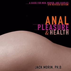 Anal Pleasure and Health: A Guide for Men, Women, and Couples | [Jack Morin]