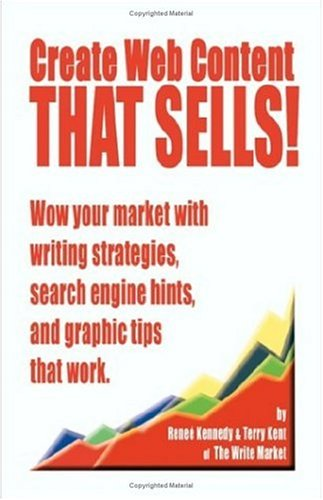 Create Web Content That Sells! Wow Your Market with Writing Strategies, Search Engine Hints, and Graphic Tips That Work