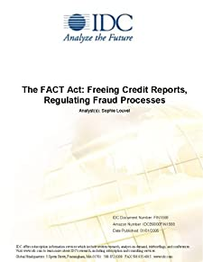 The FACT Act: Freeing Credit Reports, Regulating Fraud Processes IDC