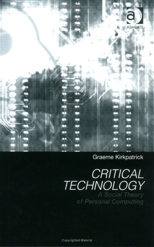 Critical Technology: A Social Theory of Personal Computing