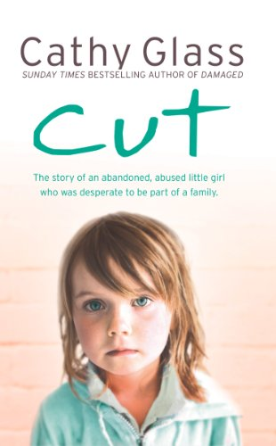 Cathy Glass - Cut: The true story of an abandoned, abused little girl who was desperate to be part of a family