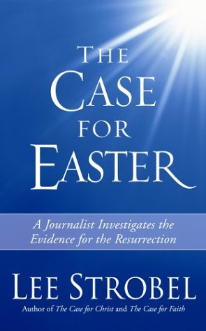 The Case for Easter: Journalist Investigates the Evidence for the Resurrection, Lee Strobel