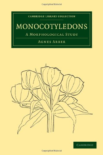 Monocotyledons: A Morphological Study (Cambridge Library Collection - Botany and Horticulture)