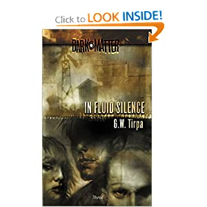 In Fluid Silence (Dark Matter, Book 3) by G. W. Tirpa and G. W. Tirpa
