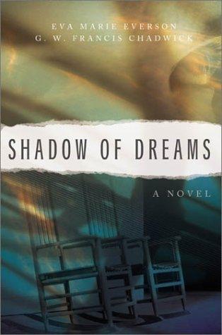 Shadow of Dreams (Shadow of Dreams Series #1), Eva Marie Everson, G.W. Francis Chadwick