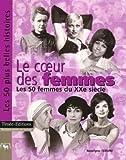 echange, troc Roselyne Febvre - Le Coeur des Femmes : Les 50 femmes du XXème siècle
