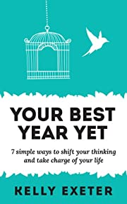 Your Best Year Yet: 7 simple ways to shift your thinking and take charge of your life