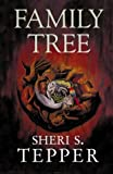 The Family Tree (0002246686) by Sheri S. Tepper