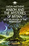 Mabon and the Mysteries of Britain: An Exploration of the Mabinogion (Arkana) (0140190333) by Matthews, Caitlin
