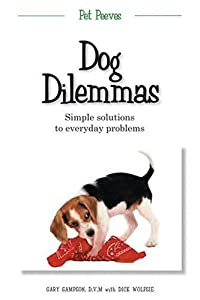 Dog Dilemmas Simple Solutions To Everyday Problems Pet Peeves from Clerisy Press