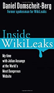 Inside WikiLeaks: My Time with Julian Assange at the World's Most Dangerous Website by Daniel Domscheit-Berg