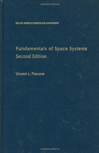 Fundamentals Of Space Systems (Johns Hopkins University/Applied Physics Laboratory Series I)