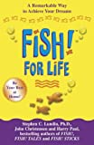 Stephen C. Lundin Fish! for Life: A Remarkable Way to Achieve Your Dreams