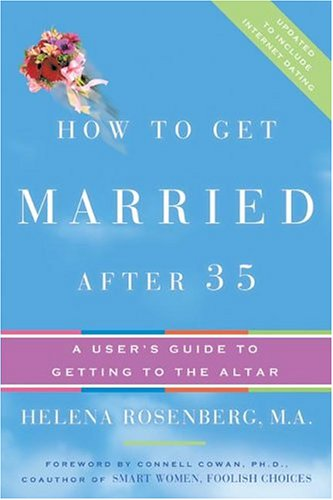 How to Get Married After 35 Revised Edition: A User's Guide to Getting to the Altar, Helena Hacke Rosenberg