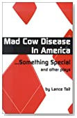 Mad Cow Disease in America: Something Special and Other Plays