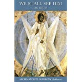 We Shall See Him As He Is: The Spiritual Autobiography of Elder Sophrony ~ Archimandrite...