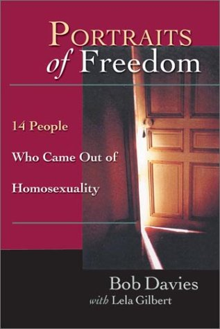 Portraits of Freedom: 14 People Who Came Out of Homosexuality, Bob Davies, Lela Gilbert