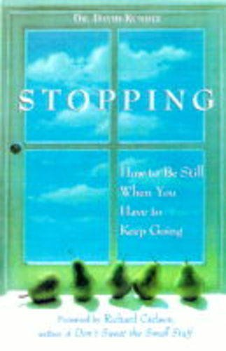 Stopping: How to Be Still When You Have to Keep Going, David Kundtz