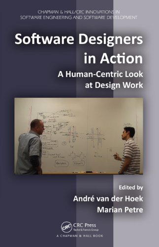 Software Designers in Action: A Human-Centric Look at Design Work (Chapman & Hall/CRC Innovations in Software Engineering and Software Development Series)