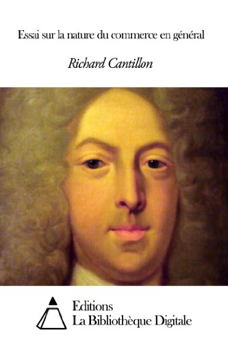 essay on the nature of commerce in general by richard cantillon This paper is all about richard cantillon and his contributions in the knowledge needed about economics en general or essay on the nature of commerce in general.