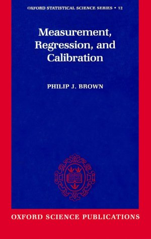 Amazon.com: Measurement, Regression, and Calibration (Oxford Statistical Science Series) (9780198522454): P. J. Brown: Books