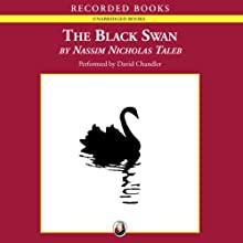 The Black Swan: The Impact of the Highly Improbable (       UNABRIDGED) by Nassim Nicholas Taleb Narrated by David Chandler