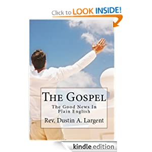 The Gospel (The Good News In Plain English) Dustin Largent