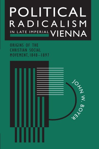 Political Radicalism in Late Imperial Vienna: Origins of the Christian Social Movement, 1848-1897: Origins of the Christian Social Movement, 1848-97