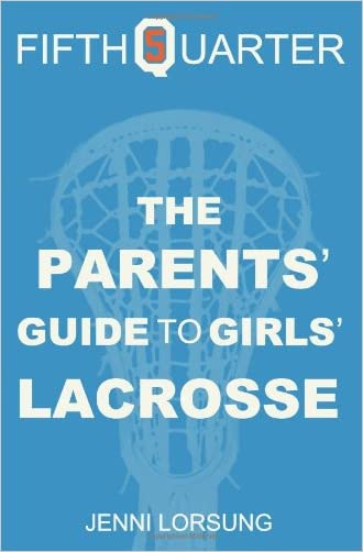 The Parents' Guide to Girls' Lacrosse written by Jenni Lorsung