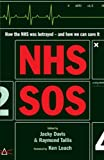 NHS SOS: How the NHS Was Betrayed - and How We Can Save It