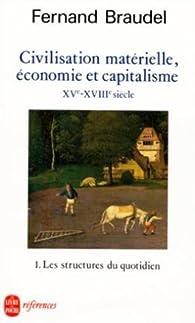 Civilisation matérielle, économie et capitalisme, XVe-XVIIIe siècle. Tome 1 : Les structures du quotidien par Fernand Braudel