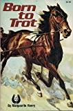 BORN TO TROT (The Marguerite Henry horseshoe library) (002688755X) by Henry, Marguerite
