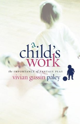 A-CHILD-039-S-WORK-IMPORTANCE-OF-FANTASY-PLAY-By-Vivian-Gussin-Paley-NEW