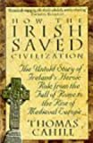 How the Irish Saved Civilization: The Untold Story of Ireland's Heroic Role from the Fall of Rome to the Rise of Medieval Europe (0340637870) by Cahill, Thomas