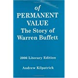 Of Permanent Value: The Story of Warren Buffett, 2006 Literary Edition ~ Andrew Kilpatrick