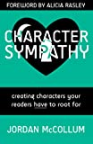 Character Sympathy: Creating characters your readers HAVE to root for (Writing Craft)