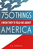 C. S. Coville 750 Things I Wish They'd Told Me About America