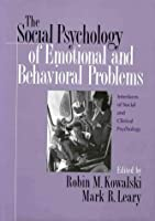 The Social Psychology of Emotional and Behavioral Problems: Interfaces of Social and Clinical Psychology